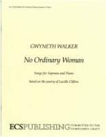 No Ordinary Woman - Songs for Soprano by Gwyneth Walker (ECS5728)