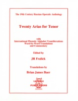 20 Arias for Tenor (19th Century Russian Operatic Anthology) Edited by JR Fralick (ISBN 1-878617-58-3)