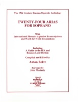 24 Arias for Soprano (19th Century Russian Operatic Anthology) Compiled by Anton Belov (ISBN 1-878617-72-9)