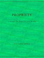 Propriety - 5 Songs for Soprano and Piano (ISMN 979-0-3011-0036)