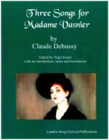 Three Songs for Madame Vasnier by Claude Debussy, Edited by Nigel Foster (4757)