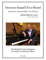Sweetest Sound I Ever Heard - Spiritual Art Songs by Roland Marvin Carter (5261)